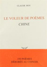 Le Voleur de poèmes : Chine, 250 poèmes dérobés au chinois