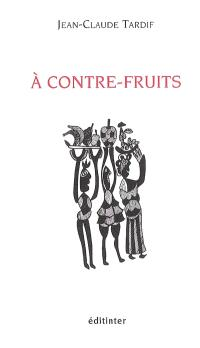 A contre-fruits : fruits-time, opus 2