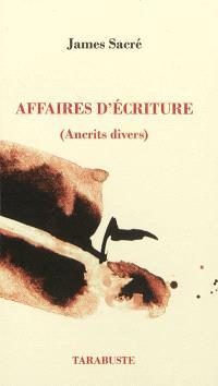 Affaires d'écriture. Volume 1, Ancrits divers