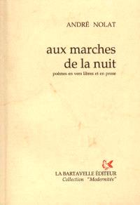 Aux marches de la nuit : poèmes en vers libres et en prose