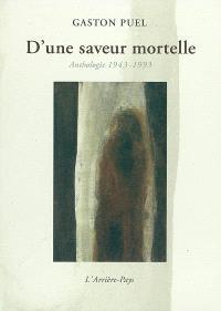 D'une saveur mortelle : anthologie 1943-1993