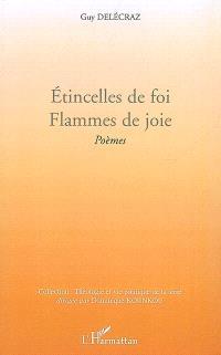 Etincelles de foi, flammes de joie : poèmes