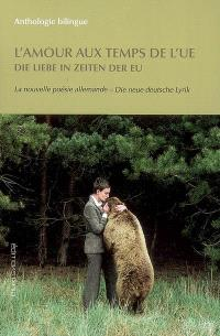L'amour aux temps de l'UE : la nouvelle poésie allemande = Die Liebe in Zeiten der EU : die neue deutsche Lyrik