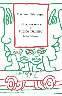 L'universelle & l'idiot irrompu : poème et full contact