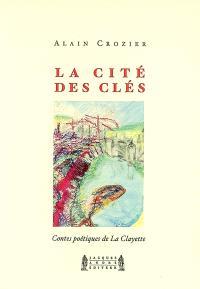 La cité des clés. Contes poétiques de La Clayette - Alain Crozier,Catherine Perret