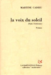 La voix du soleil : suite vénitienne, poèmes