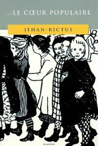 Le coeur populaire : poèmes, doléances, ballades, plaintes, complaintes, récits, chants de misère et d'amour en langue populaire : 1900-1913