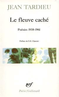Le fleuve caché : poésies 1938-1961