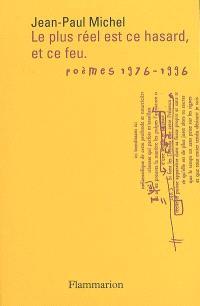 Le plus réel est ce hasard, et ce feu. Volume 1, Cérémonies et sacrifices, 1976-1996