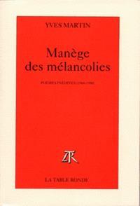 Manège des mélancolies : poèsies inédites, 1960-1990