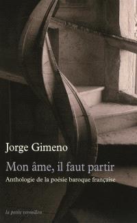 Mon âme, il faut partir : anthologie de la poésie baroque française