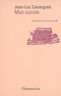 Mon suicide : poésie-fiction