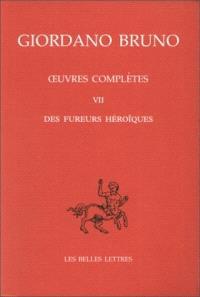 Oeuvres complètes = Opere complete. Volume 7, Les fureurs héroïques