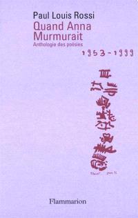 Quand Anna murmurait : anthologie poétique 1953-1999