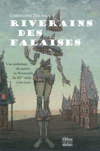 Riverains des falaises : une anthologie des poètes en Normandie du XIe siècle à nos jours