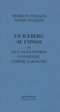 Un iceberg au Congo ou De l'alexandrin considéré comme Zakouski