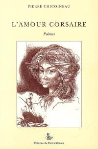 L'amour corsaire : poèmes