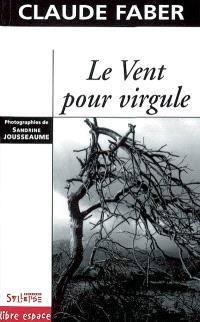 Le vent pour virgule; Suivi de Un dialogue avec Bertrand Cantat