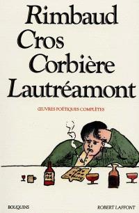Rimbaud, Cros, Corbière, Lautréamont : oeuvres poétiques complètes