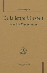 De la lettre à l'esprit : pour lire Illuminations
