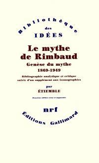 Le mythe de Rimbaud, Genèse du mythe : 1869-1949 : bibliographique analytique et critique suivie d'un supplément aux iconographie