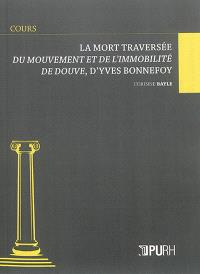 La mort traversée : Du mouvement et de l'immobilité de Douve, d'Yves Bonnefoy