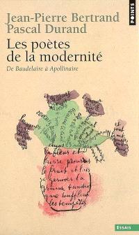 Les poètes de la modernité : de Baudelaire à Apollinaire