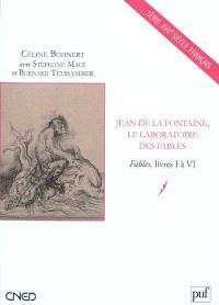 Jean de La Fontaine, le laboratoire des fables : Fables, livres I à VI