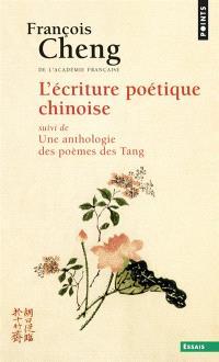 L'écriture poétique chinoise. Suivi de Une anthologie des poèmes des Tang