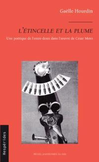 L'étincelle et la plume : une poétique de l'entre-deux dans l'oeuvre de César Moro
