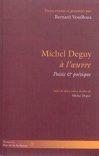Michel Deguy à l'oeuvre : poésie & poétique
