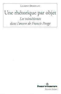 Une rhétorique par objet : les mimétismes dans l'oeuvre de Francis Ponge