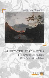 Wordsworth et ses miroirs : résonances des mythes d'Echo et de Narcisse