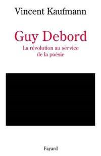Guy Debord : la révolution au service de la poésie