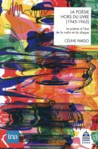 La poésie hors du livre (1945-1965) : le poème à l'ère de la radio et du disque