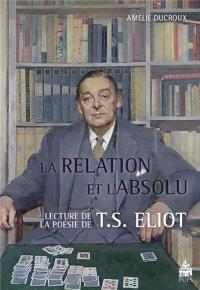 La relation et l'absolu : lectures de la poésie de T.S. Eliot