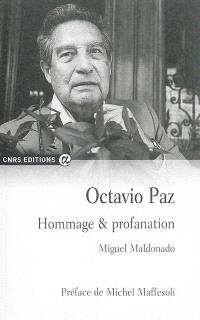 Octavio Paz : hommage & profanation
