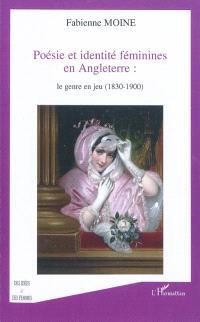 Poésie et identité féminines en Angleterre : le genre en jeu, 1830-1900