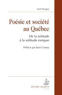 Poésie et société au Québec : de la solitude à la solitude rompue
