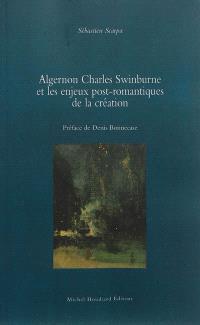 Algernon Charles Swinburne et les enjeux post-romantiques de la création