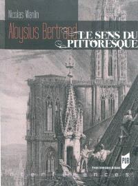 Aloysius Bertrand : le sens du pittoresque : usages et valeurs des arts dans Gaspard de la nuit
