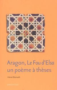 Aragon, Le fou d'Elsa : un poème à thèses