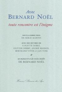 Avec Bernard Noël toute rencontre est l'énigme