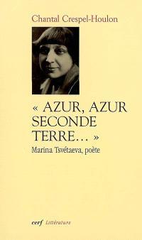 Azur, azur, seconde terre : Marina Tsvetaeva, poète