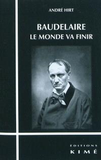 Baudelaire : le monde va finir