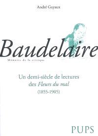 Baudelaire : un demi-siècle de lectures des Fleurs du mal (1855-1905)