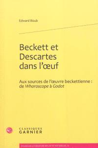 Beckett et Descartes dans l'oeuf : aux sources de l'oeuvre beckettienne : de Whoroscope à Godot