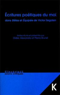 Ecritures poétiques du moi dans Stèles et Equipée de Victor Segalen : actes des Journées d'études Segalen