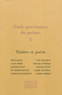 Etats provisoires du poème. Volume 10, Théâtre et poésie