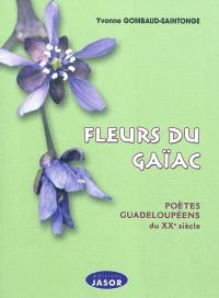 Fleurs du gaïac : poètes guadeloupéens du XXe siècle